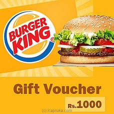 Burger King Gift Voucher - Rs 1000 at Kapruka Online