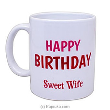 Happy Birthday My Wife Mug By Habitat Accent at Kapruka Online for specialGifts