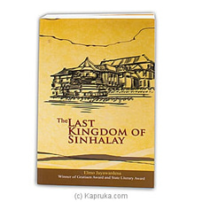 The Last Kingdom Of Sinhalay By M D Gunasena at Kapruka Online for specialGifts