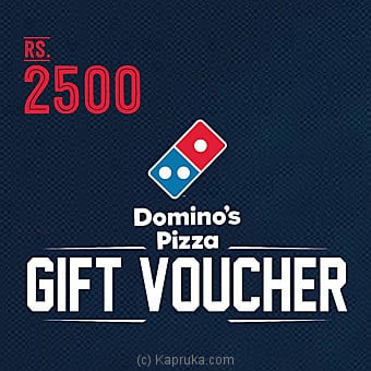 Dominos Gift Voucher- Rs 2500 Online at Kapruka | Product# giftV00Z114