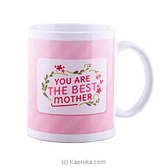 You Are The Best Mother Mug at Kapruka Online for specialGifts