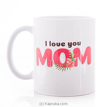 I Love Mom Mug at Kapruka Online for specialGifts